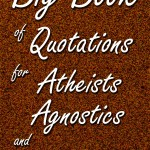 The Big Book of Quotations for Atheists Agnostics and Secular Humanists